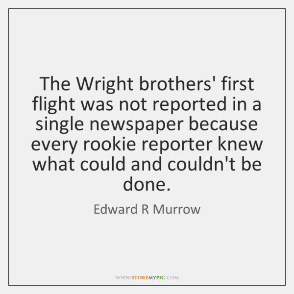 The Wright brothers' first flight was not reported in a single newspaper ...