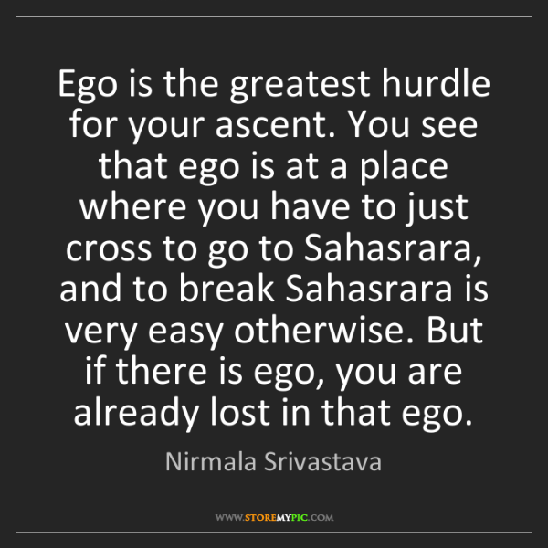 Nirmala Srivastava: Ego is the greatest hurdle for your ascent. You see that...