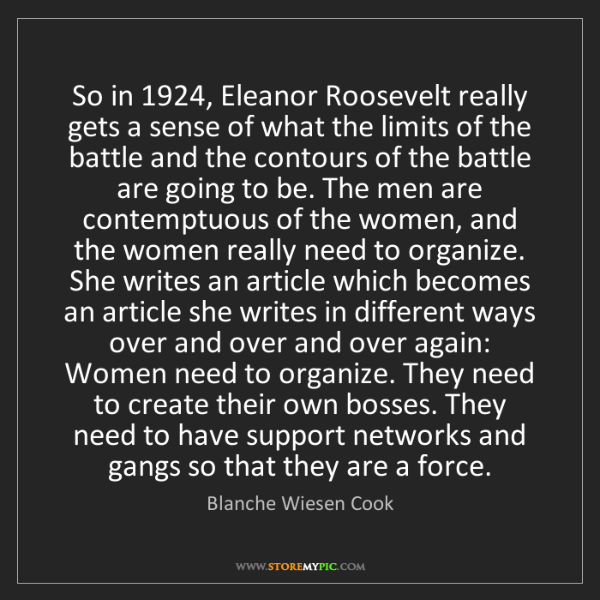 Blanche Wiesen Cook: So in 1924, Eleanor Roosevelt really gets a sense of...