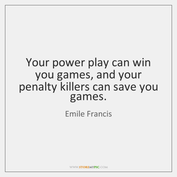 Your power play can win you games, and your penalty killers can ...