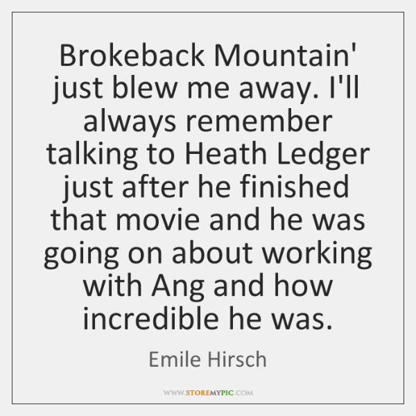 Brokeback Mountain' just blew me away. I'll always remember talking to Heath ...