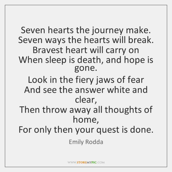 Seven hearts the journey make.  Seven ways the hearts will break.  Bravest ...