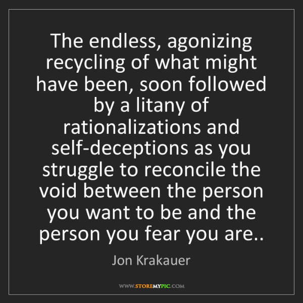 Jon Krakauer: The endless, agonizing recycling of what might have been,...
