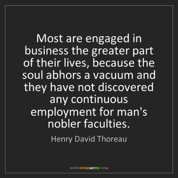 Henry David Thoreau: Most are engaged in business the greater part of their...