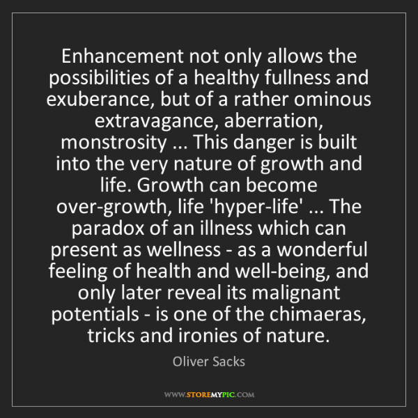 Oliver Sacks: Enhancement not only allows the possibilities of a healthy...