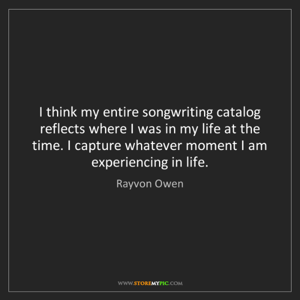 Rayvon Owen: I think my entire songwriting catalog reflects where...