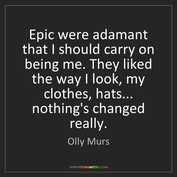 Olly Murs: Epic were adamant that I should carry on being me. They...