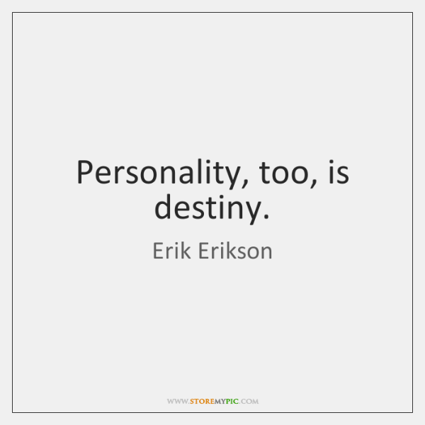 Personality, too, is destiny.