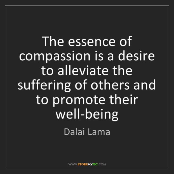 Dalai Lama: The essence of compassion is a desire to alleviate the...
