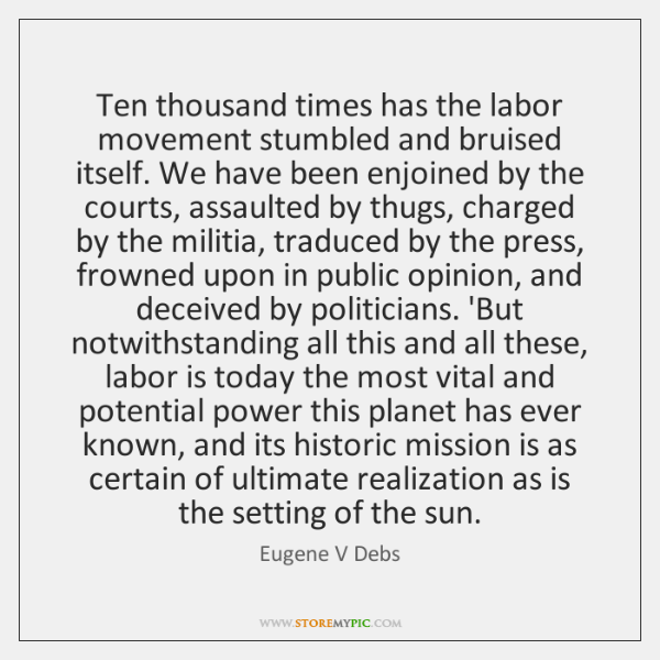 Ten thousand times has the labor movement stumbled and bruised itself. We ...