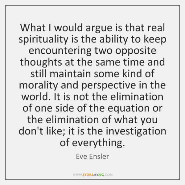 What I would argue is that real spirituality is the ability to ...