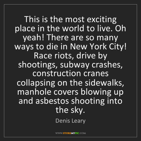 Denis Leary: This is the most exciting place in the world to live....