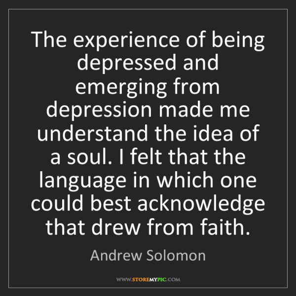 Andrew Solomon: The experience of being depressed and emerging from depression...