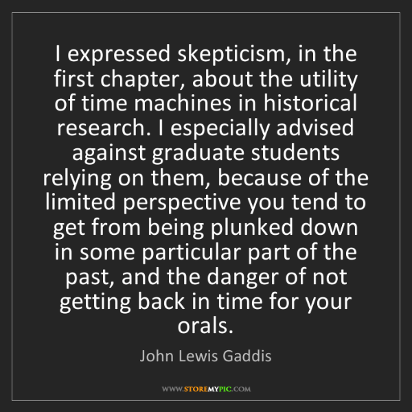John Lewis Gaddis: I expressed skepticism, in the first chapter, about the...