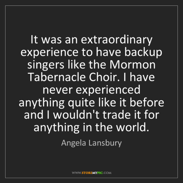 Angela Lansbury: It was an extraordinary experience to have backup singers...