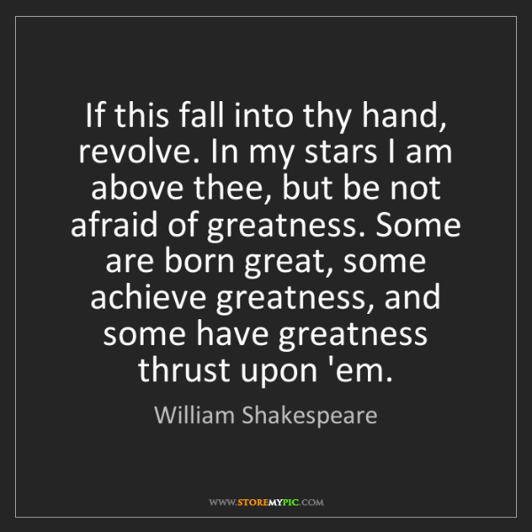 William Shakespeare: If this fall into thy hand, revolve. In my stars I am...