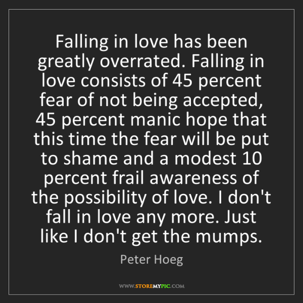 Peter Hoeg: Falling in love has been greatly overrated. Falling in...