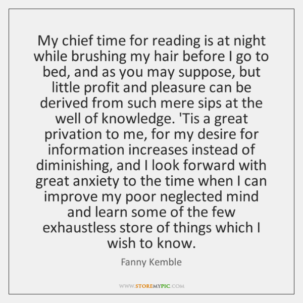 My chief time for reading is at night while brushing my hair ...