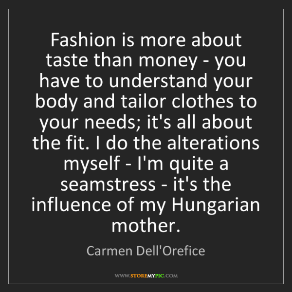 Carmen Dell'Orefice: Fashion is more about taste than money - you have to...