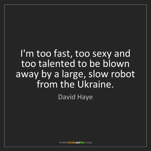 David Haye: I'm too fast, too sexy and too talented to be blown away...
