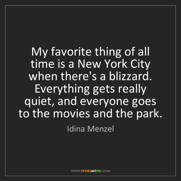 Idina Menzel: My favorite thing of all time is a New York City when...