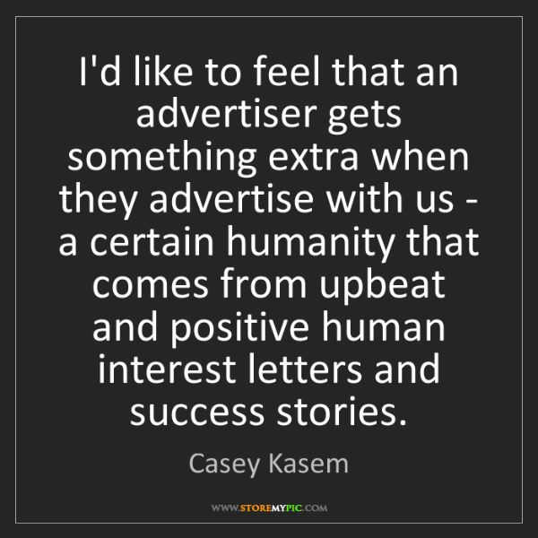 Casey Kasem: I'd like to feel that an advertiser gets something extra...