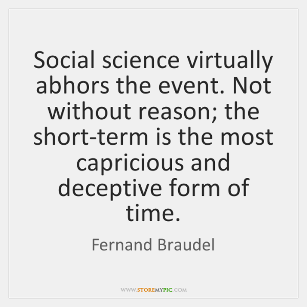 Social science virtually abhors the event. Not without reason; the short-term is ...