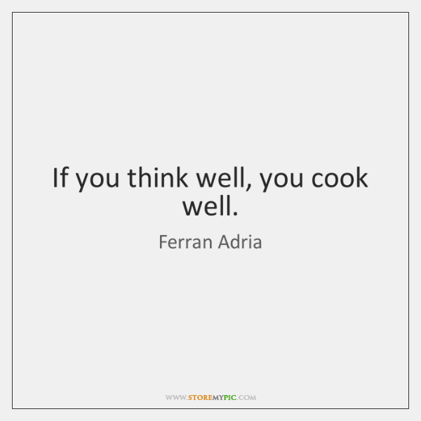 If you think well, you cook well.
