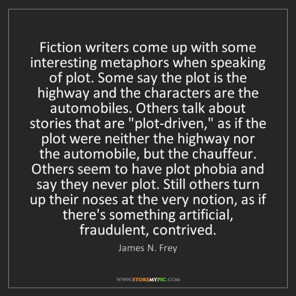 James N. Frey: Fiction writers come up with some interesting metaphors...