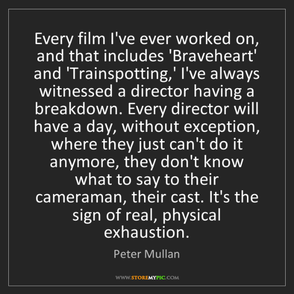 Peter Mullan: Every film I've ever worked on, and that includes 'Braveheart'...
