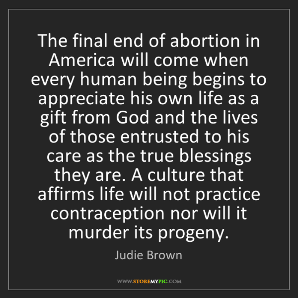 Judie Brown: The final end of abortion in America will come when every...