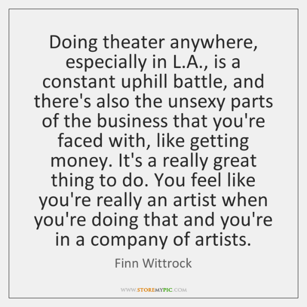 Doing theater anywhere, especially in L.A., is a constant uphill battle, ...