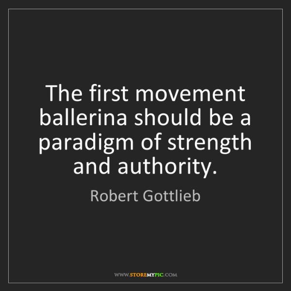 Robert Gottlieb: The first movement ballerina should be a paradigm of...