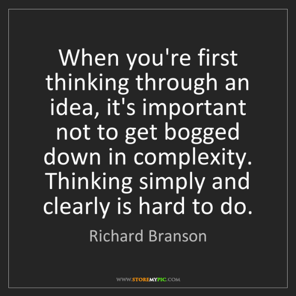 Richard Branson: When you're first thinking through an idea, it's important...