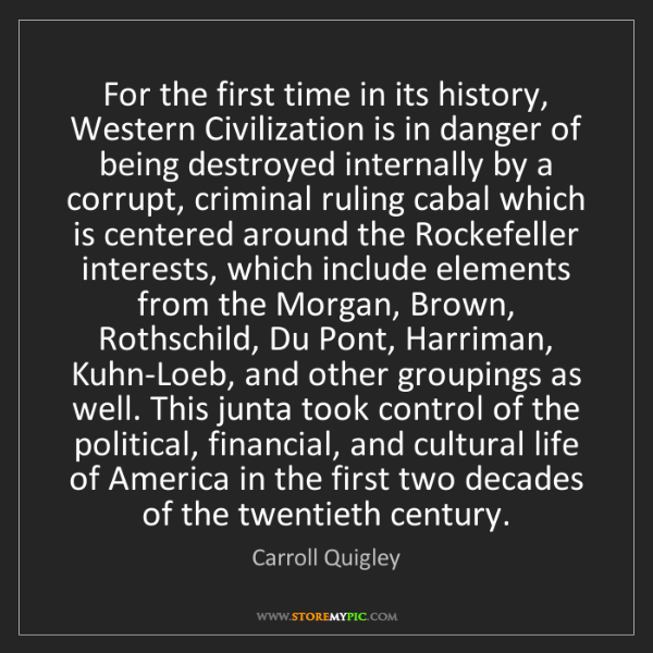 Carroll Quigley: For the first time in its history, Western Civilization...