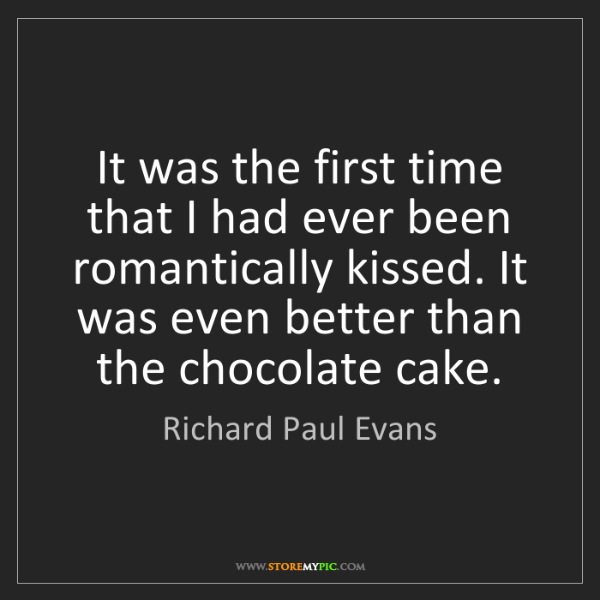 Richard Paul Evans: It was the first time that I had ever been romantically...