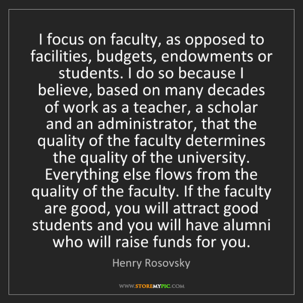 Henry Rosovsky: I focus on faculty, as opposed to facilities, budgets,...
