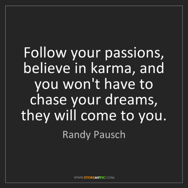 Randy Pausch: Follow your passions, believe in karma, and you won't...