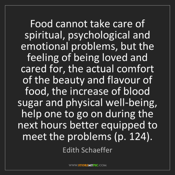 Edith Schaeffer: Food cannot take care of spiritual, psychological and...