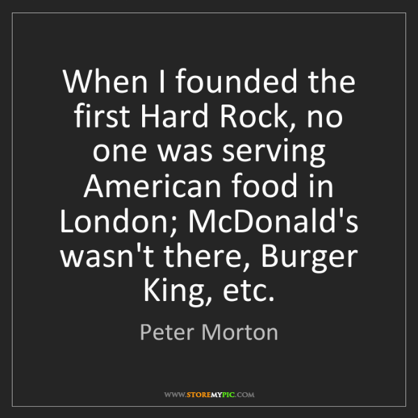 Peter Morton: When I founded the first Hard Rock, no one was serving...