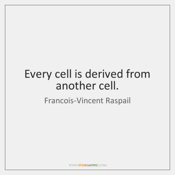 Every cell is derived from another cell.