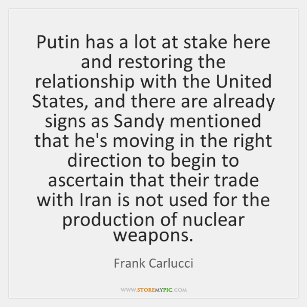 Putin has a lot at stake here and restoring the relationship with ...