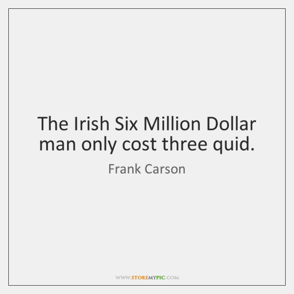 The Irish Six Million Dollar man only cost three quid.