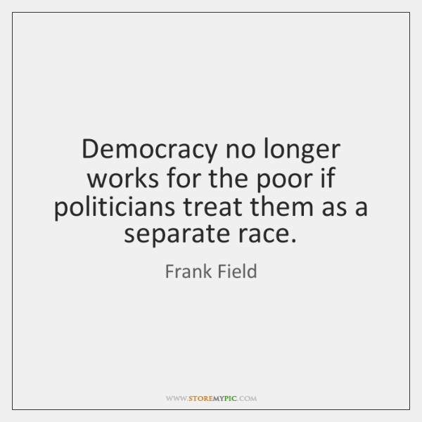 Democracy no longer works for the poor if politicians treat them as ...