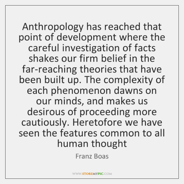 Anthropology has reached that point of development where the careful investigation of ...