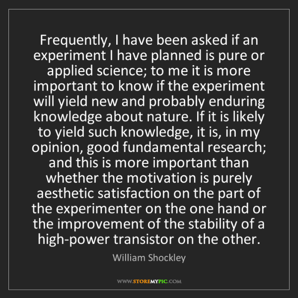 William Shockley: Frequently, I have been asked if an experiment I have...