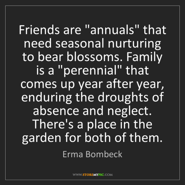 """Erma Bombeck: Friends are """"annuals"""" that need seasonal nurturing to..."""