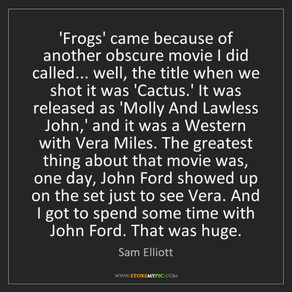 Sam Elliott: 'Frogs' came because of another obscure movie I did called......