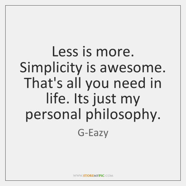 Less Is More Simplicity Is Awesome Thats All You Need In Life
