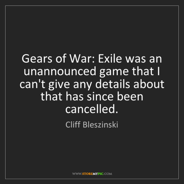 Cliff Bleszinski: Gears of War: Exile was an unannounced game that I can't...